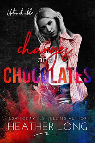 Changes and Chocolates (Untouchable Book2)