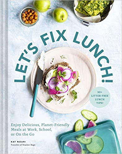 Let's Fix Lunch!: Enjoy Delicious, Planet-Friendly Meals at Work, School, or On the Go