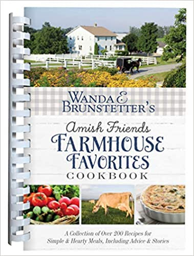 Wanda E. Brunstetter's Amish Friends Farmhouse Favorites Cookbook: