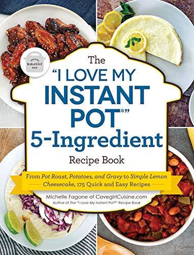 "The ""I Love My Instant Pot®"" 5-Ingredient RecipeBook"